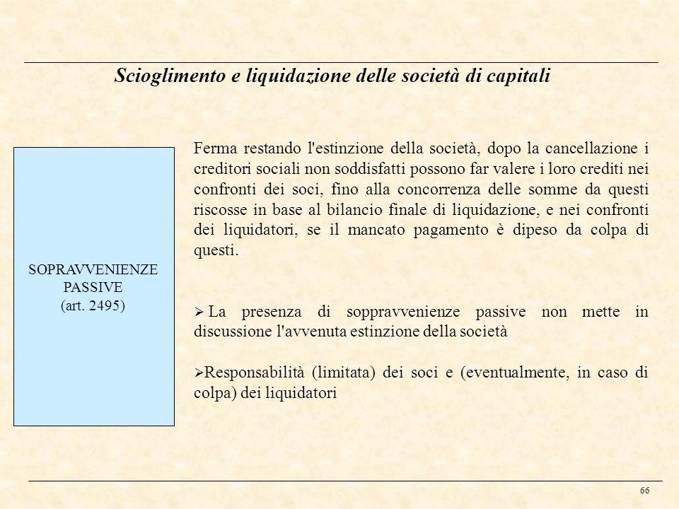 66 Scioglimento e liquidazione delle società di capitali SOPRAVVENIENZE PASSIVE (art. 2495) Ferma restando l'estinzione della società, dopo la cancell