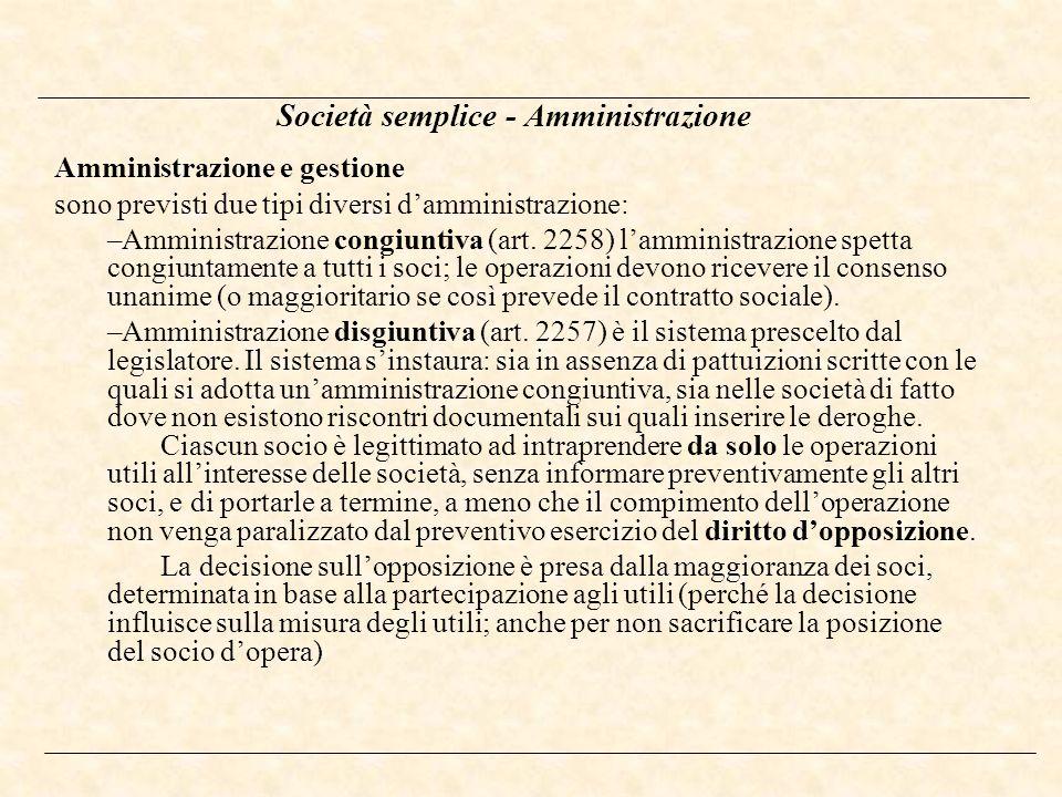 Società semplice - Amministrazione Amministrazione e gestione sono previsti due tipi diversi damministrazione: –Amministrazione congiuntiva (art. 2258