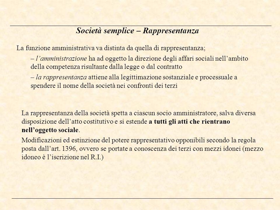 Società semplice – Rappresentanza La funzione amministrativa va distinta da quella di rappresentanza; – lamministrazione ha ad oggetto la direzione de