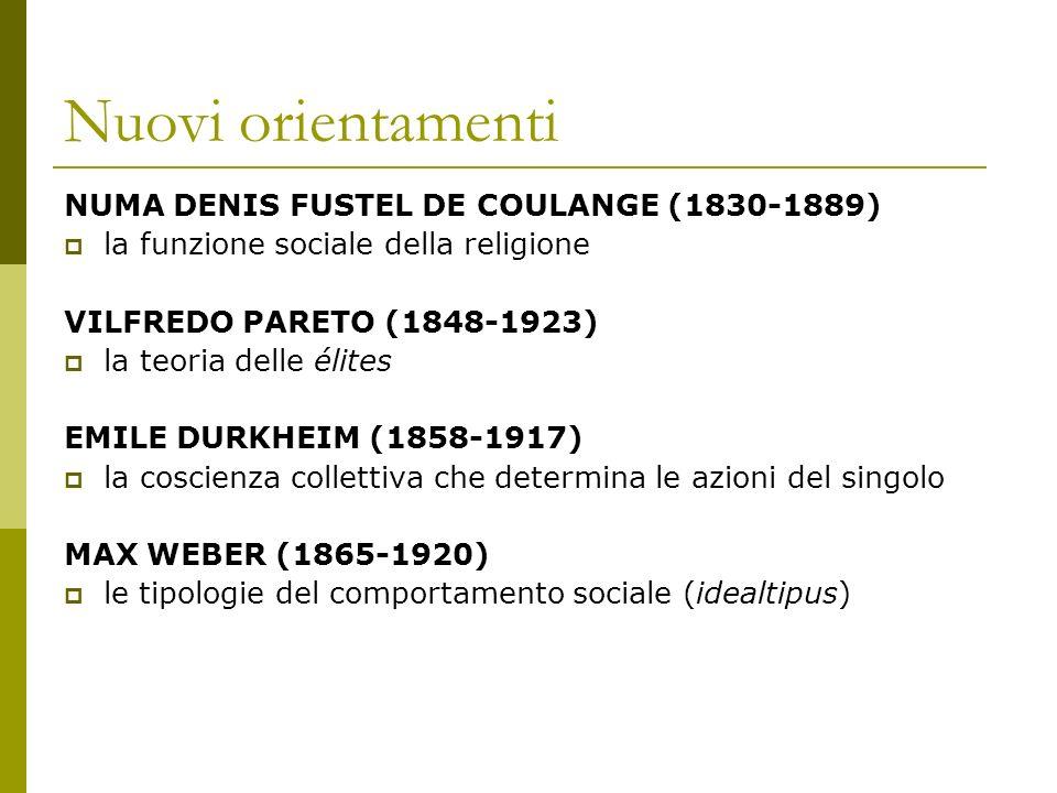 Nuovi orientamenti NUMA DENIS FUSTEL DE COULANGE (1830-1889) la funzione sociale della religione VILFREDO PARETO (1848-1923) la teoria delle élites EM