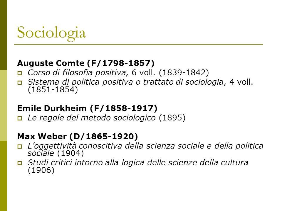 Sociologia Auguste Comte (F/1798-1857) Corso di filosofia positiva, 6 voll. (1839-1842) Sistema di politica positiva o trattato di sociologia, 4 voll.