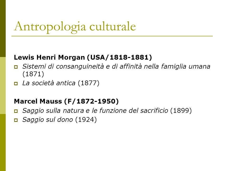 Antropologia culturale Lewis Henri Morgan (USA/1818-1881) Sistemi di consanguineità e di affinità nella famiglia umana (1871) La società antica (1877)