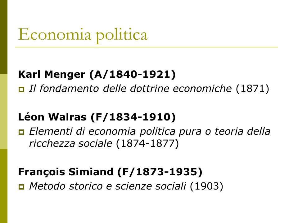 Economia politica Karl Menger (A/1840-1921) Il fondamento delle dottrine economiche (1871) Léon Walras (F/1834-1910) Elementi di economia politica pur