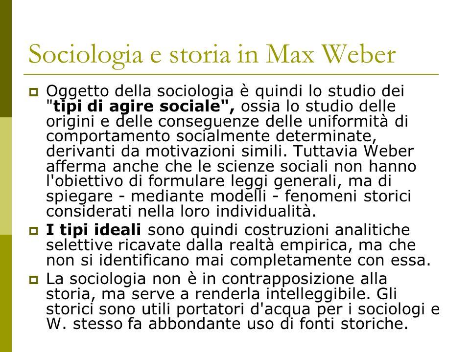 Sociologia e storia in Max Weber Oggetto della sociologia è quindi lo studio dei