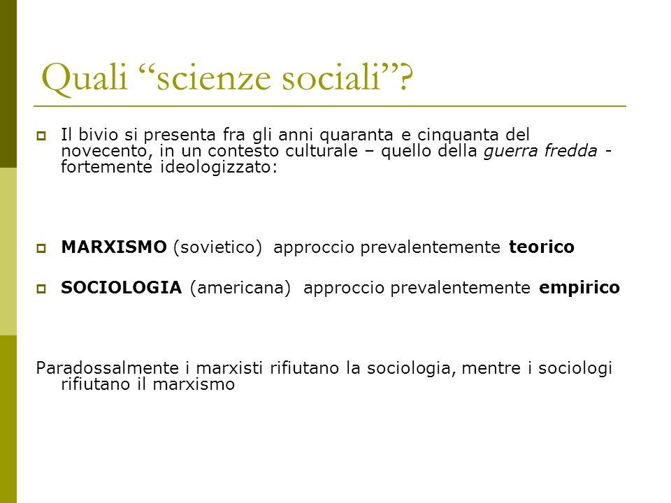 Quali scienze sociali? Il bivio si presenta fra gli anni quaranta e cinquanta del novecento, in un contesto culturale – quello della guerra fredda - f