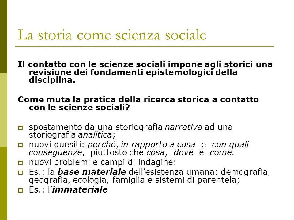 La storia come scienza sociale Il contatto con le scienze sociali impone agli storici una revisione dei fondamenti epistemologici della disciplina. Co