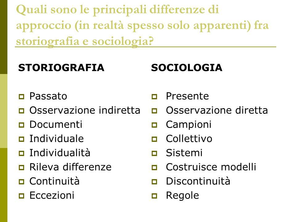 Quali sono le principali differenze di approccio (in realtà spesso solo apparenti) fra storiografia e sociologia? STORIOGRAFIA Passato Osservazione in
