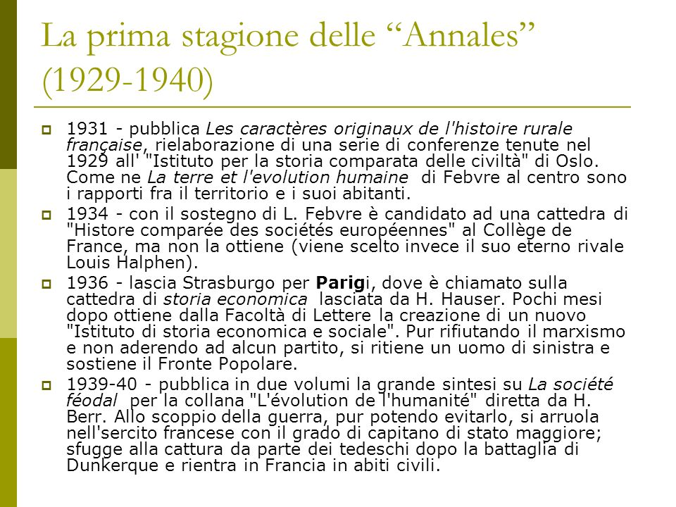 La prima stagione delle Annales (1929-1940) 1931 - pubblica Les caractères originaux de l'histoire rurale française, rielaborazione di una serie di co
