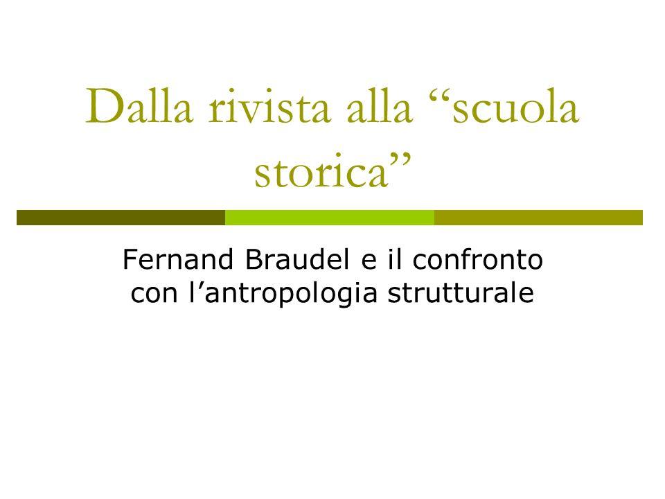 Dalla rivista alla scuola storica Fernand Braudel e il confronto con lantropologia strutturale