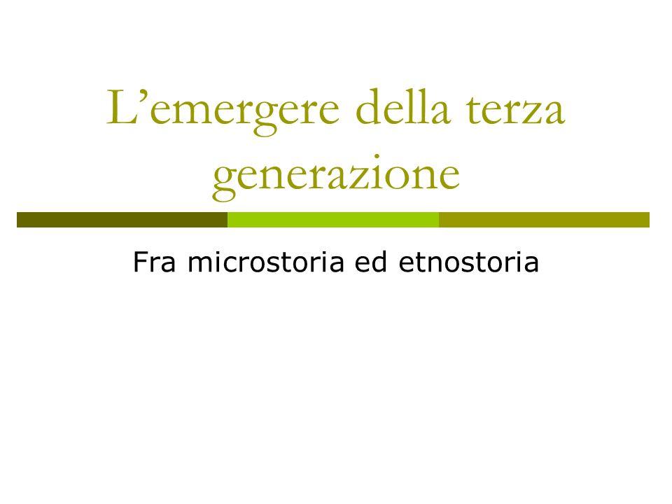 Lemergere della terza generazione Fra microstoria ed etnostoria