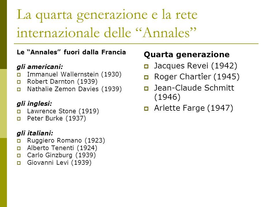 La quarta generazione e la rete internazionale delle Annales Le Annales fuori dalla Francia gli americani: Immanuel Wallernstein (1930) Robert Darnton