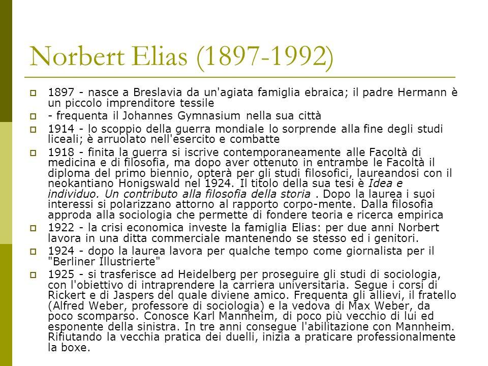 Norbert Elias (1897-1992) 1897 - nasce a Breslavia da un'agiata famiglia ebraica; il padre Hermann è un piccolo imprenditore tessile - frequenta il Jo