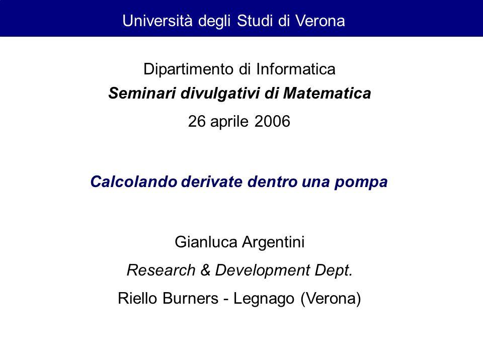 Calcolando derivate dentro una pompa Gianluca Argentini Research & Development Dept. Riello Burners - Legnago (Verona) Seminari divulgativi di Matemat