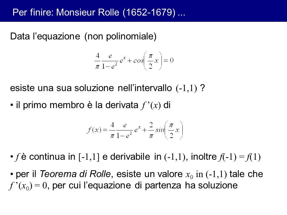 Data lequazione (non polinomiale) esiste una sua soluzione nellintervallo (-1,1) ? il primo membro è la derivata f (x) di f è continua in [-1,1] e der