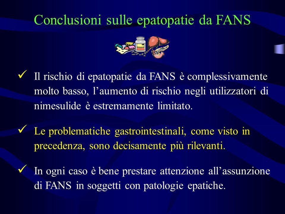 Conclusioni sulle epatopatie da FANS Il rischio di epatopatie da FANS è complessivamente molto basso, laumento di rischio negli utilizzatori di nimesulide è estremamente limitato.