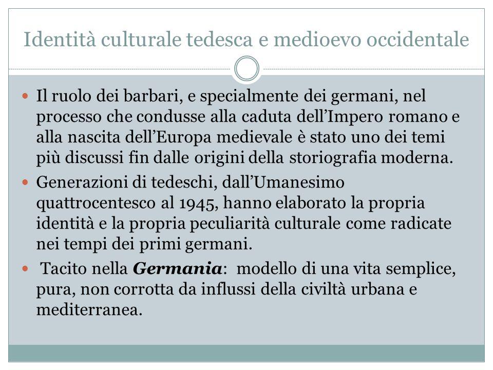 Identità culturale tedesca e medioevo occidentale Il ruolo dei barbari, e specialmente dei germani, nel processo che condusse alla caduta dellImpero r