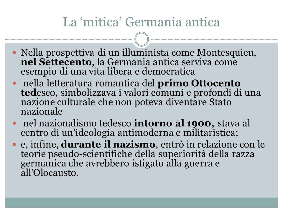 La mitica Germania antica Nella prospettiva di un illuminista come Montesquieu, nel Settecento, la Germania antica serviva come esempio di una vita li