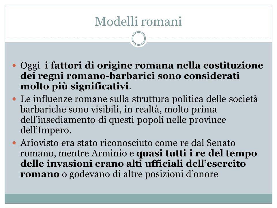 Modelli romani Oggi i fattori di origine romana nella costituzione dei regni romano-barbarici sono considerati molto più significativi. Le influenze r