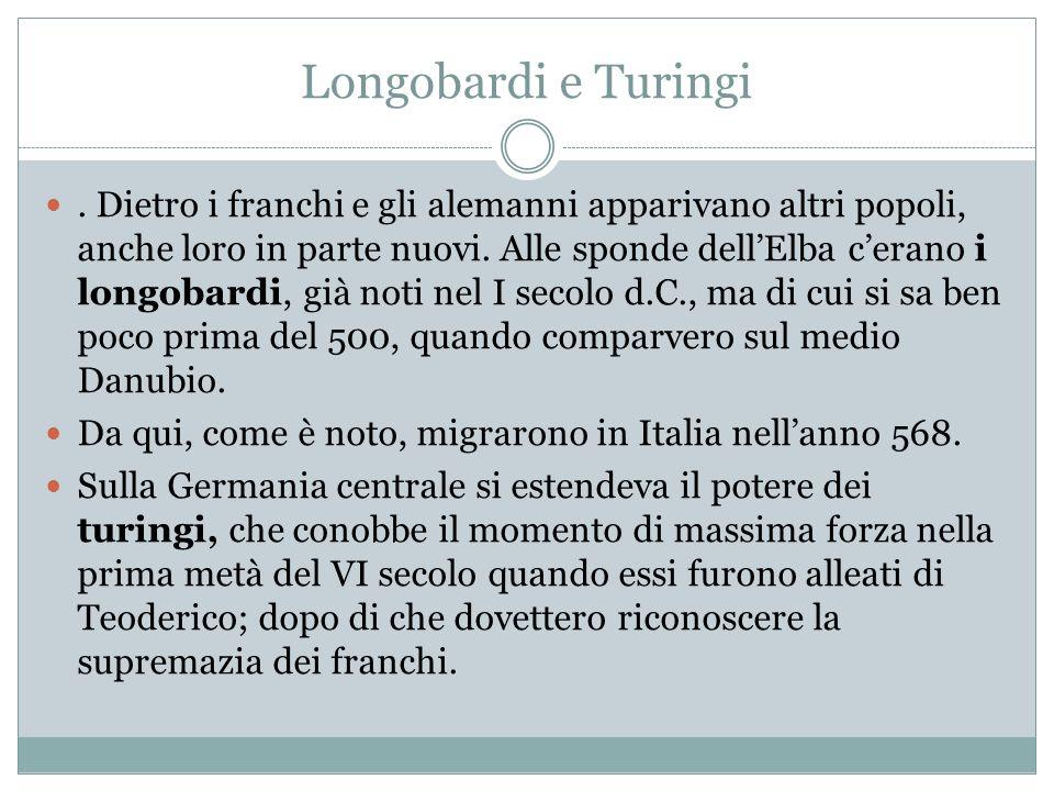Longobardi e Turingi. Dietro i franchi e gli alemanni apparivano altri popoli, anche loro in parte nuovi. Alle sponde dellElba cerano i longobardi, gi