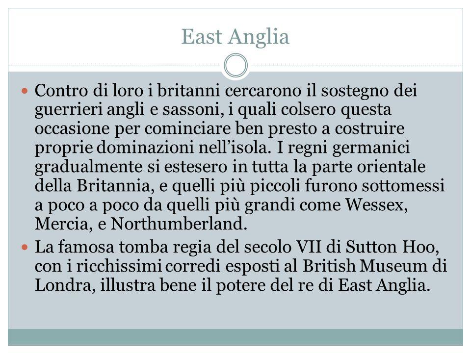 East Anglia Contro di loro i britanni cercarono il sostegno dei guerrieri angli e sassoni, i quali colsero questa occasione per cominciare ben presto