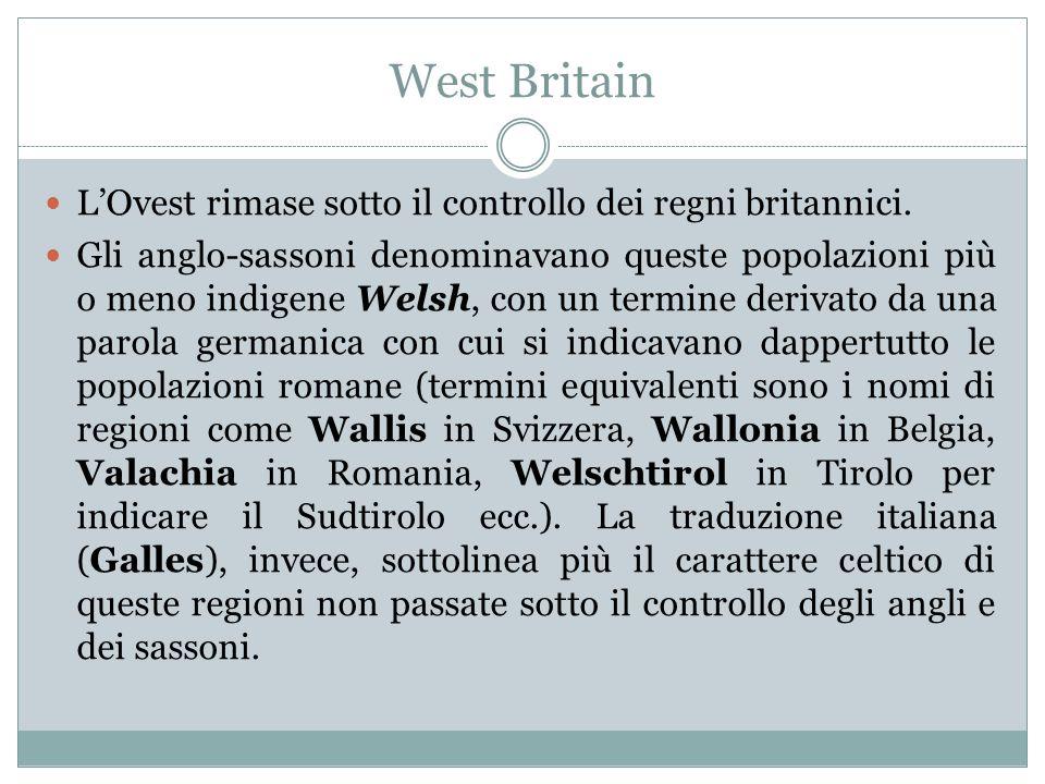 West Britain LOvest rimase sotto il controllo dei regni britannici. Gli anglo-sassoni denominavano queste popolazioni più o meno indigene Welsh, con u