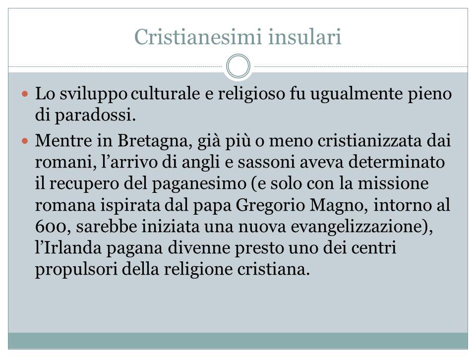 Cristianesimi insulari Lo sviluppo culturale e religioso fu ugualmente pieno di paradossi. Mentre in Bretagna, già più o meno cristianizzata dai roman