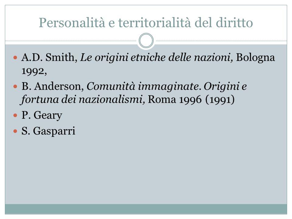 Personalità e territorialità del diritto A.D. Smith, Le origini etniche delle nazioni, Bologna 1992, B. Anderson, Comunità immaginate. Origini e fortu
