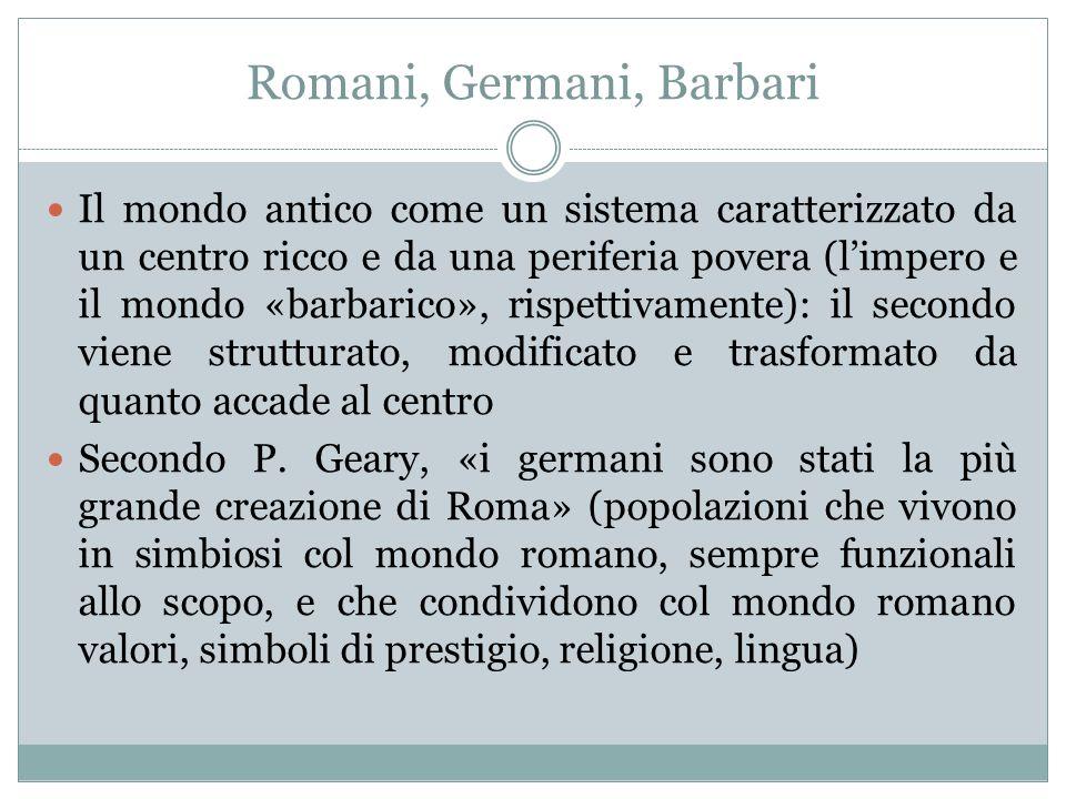 Romani, Germani, Barbari Il mondo antico come un sistema caratterizzato da un centro ricco e da una periferia povera (limpero e il mondo «barbarico»,