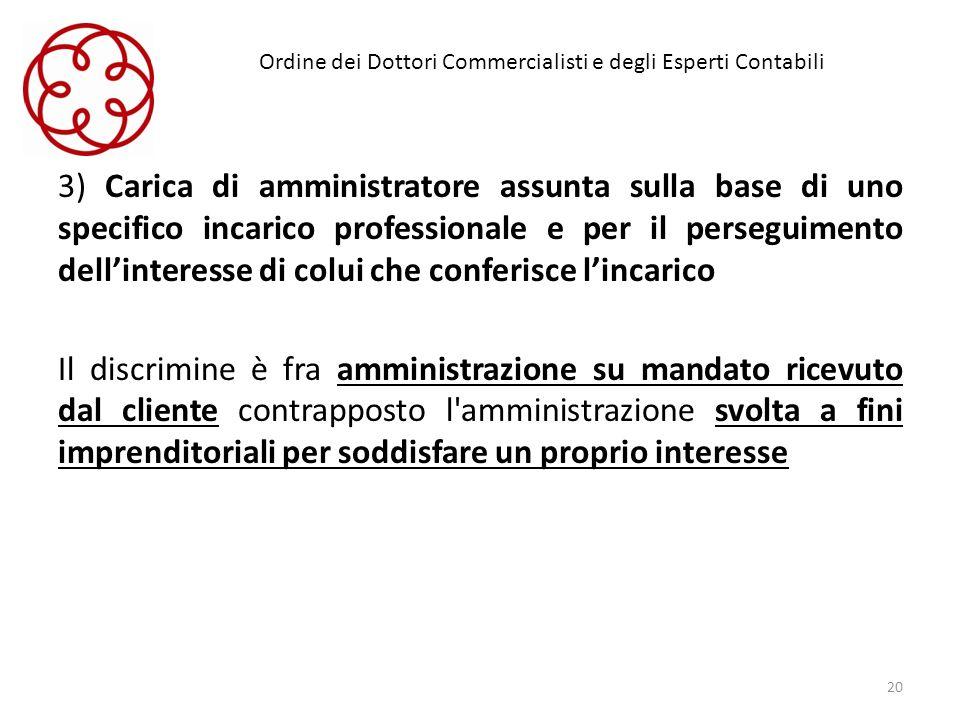 Ordine dei Dottori Commercialisti e degli Esperti Contabili 3) Carica di amministratore assunta sulla base di uno specifico incarico professionale e p