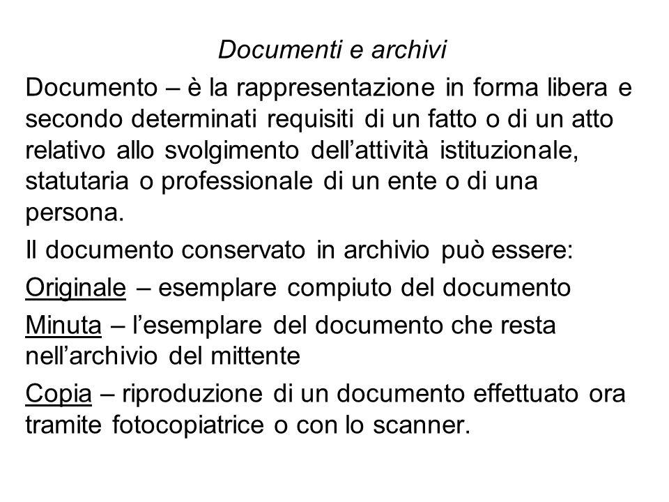 Documenti e archivi Documento – è la rappresentazione in forma libera e secondo determinati requisiti di un fatto o di un atto relativo allo svolgimento dellattività istituzionale, statutaria o professionale di un ente o di una persona.