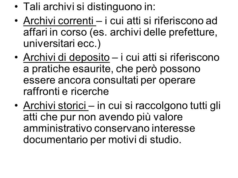 Tali archivi si distinguono in: Archivi correnti – i cui atti si riferiscono ad affari in corso (es. archivi delle prefetture, universitari ecc.) Arch