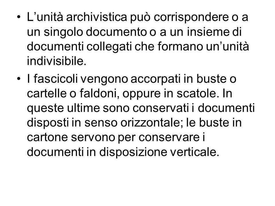 Lunità archivistica può corrispondere o a un singolo documento o a un insieme di documenti collegati che formano ununità indivisibile. I fascicoli ven