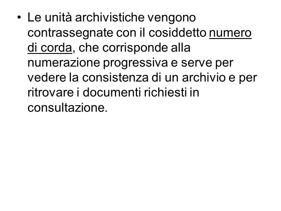 Le unità archivistiche vengono contrassegnate con il cosiddetto numero di corda, che corrisponde alla numerazione progressiva e serve per vedere la co