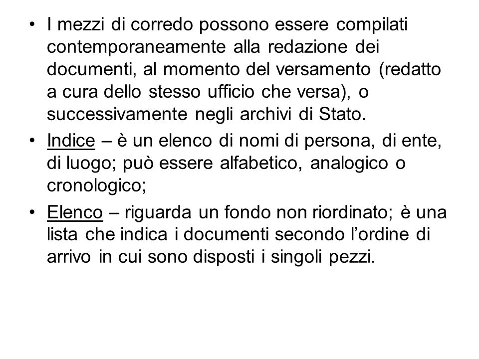 I mezzi di corredo possono essere compilati contemporaneamente alla redazione dei documenti, al momento del versamento (redatto a cura dello stesso uf