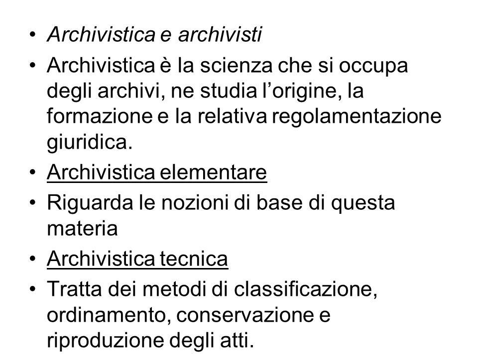 Archivistica e archivisti Archivistica è la scienza che si occupa degli archivi, ne studia lorigine, la formazione e la relativa regolamentazione giur