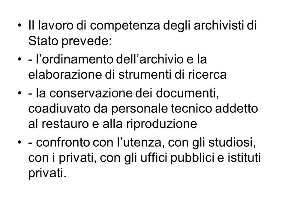 Il lavoro di competenza degli archivisti di Stato prevede: - lordinamento dellarchivio e la elaborazione di strumenti di ricerca - la conservazione de