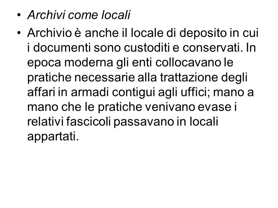 Archivi come locali Archivio è anche il locale di deposito in cui i documenti sono custoditi e conservati.