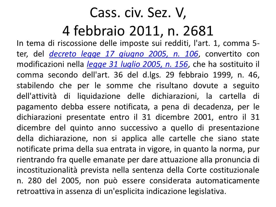 Cass. civ. Sez. V, 4 febbraio 2011, n. 2681 In tema di riscossione delle imposte sui redditi, l'art. 1, comma 5- ter, del decreto legge 17 giugno 2005
