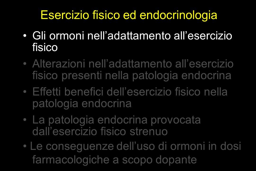 Esercizio fisico ed endocrinologia Gli ormoni nelladattamento allesercizio fisico Alterazioni nelladattamento allesercizio fisico presenti nella patol