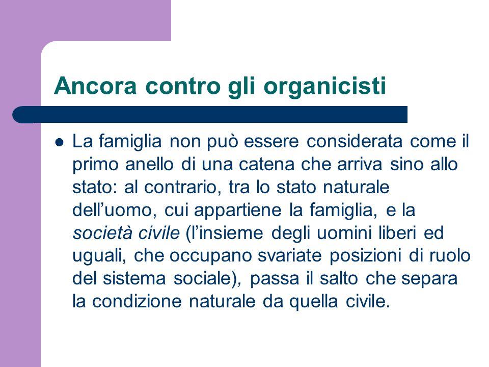 Ancora contro gli organicisti La famiglia non può essere considerata come il primo anello di una catena che arriva sino allo stato: al contrario, tra