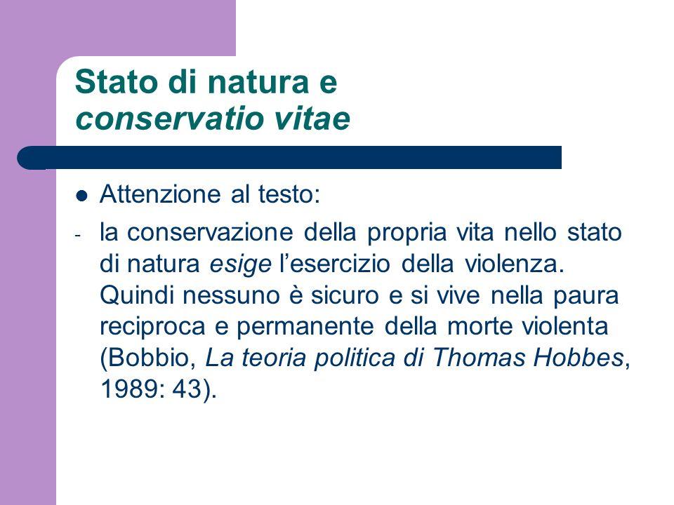Stato di natura e conservatio vitae Attenzione al testo: - la conservazione della propria vita nello stato di natura esige lesercizio della violenza.
