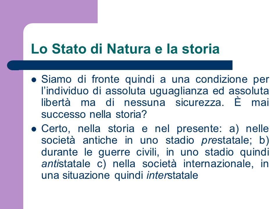 Lo Stato di Natura e la storia Siamo di fronte quindi a una condizione per lindividuo di assoluta uguaglianza ed assoluta libertà ma di nessuna sicure