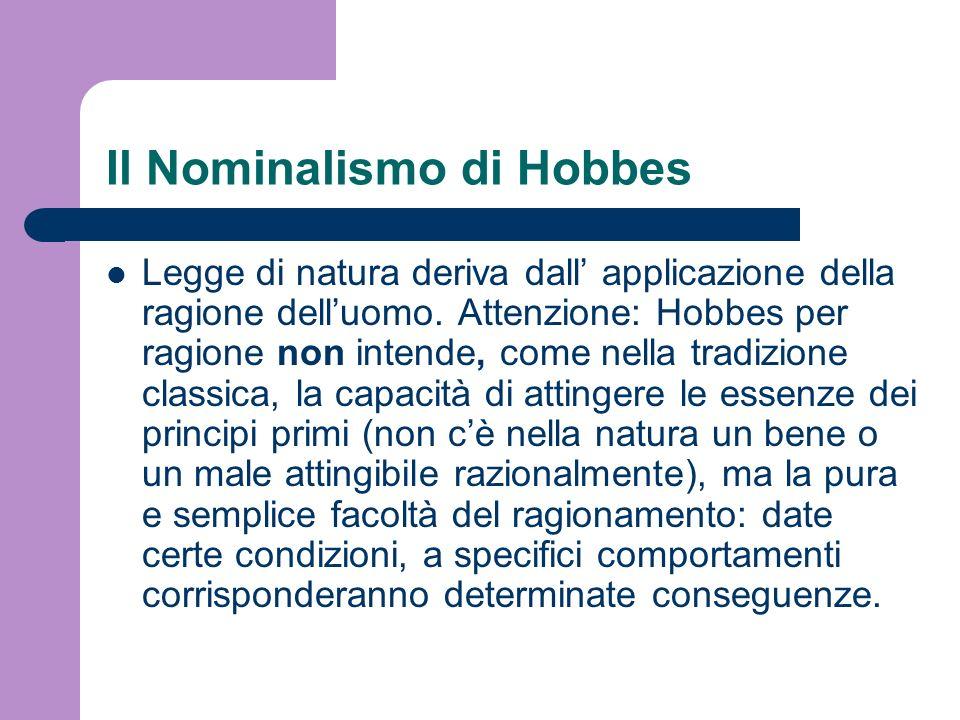 Il Nominalismo di Hobbes Legge di natura deriva dall applicazione della ragione delluomo. Attenzione: Hobbes per ragione non intende, come nella tradi