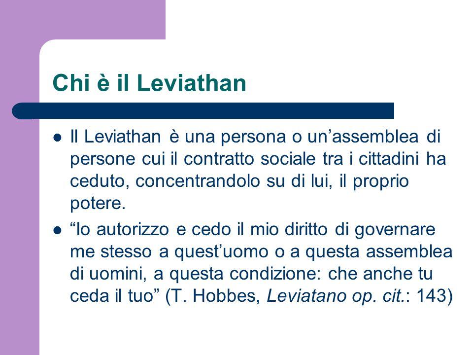 Chi è il Leviathan Il Leviathan è una persona o unassemblea di persone cui il contratto sociale tra i cittadini ha ceduto, concentrandolo su di lui, i