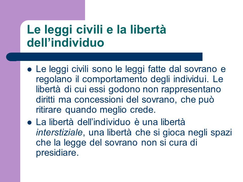Le leggi civili e la libertà dellindividuo Le leggi civili sono le leggi fatte dal sovrano e regolano il comportamento degli individui. Le libertà di