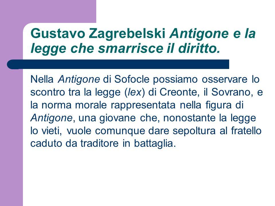 Gustavo Zagrebelski Antigone e la legge che smarrisce il diritto. Nella Antigone di Sofocle possiamo osservare lo scontro tra la legge (lex) di Creont