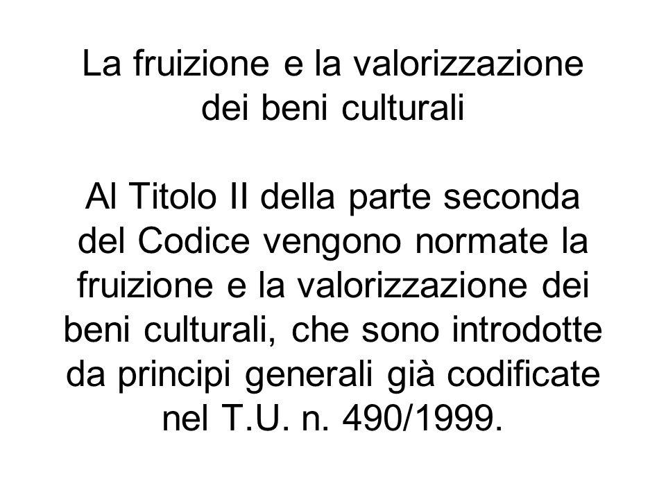 La fruizione e la valorizzazione dei beni culturali Al Titolo II della parte seconda del Codice vengono normate la fruizione e la valorizzazione dei b