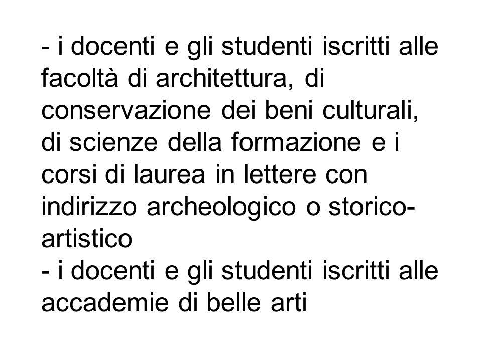 - i docenti e gli studenti iscritti alle facoltà di architettura, di conservazione dei beni culturali, di scienze della formazione e i corsi di laurea