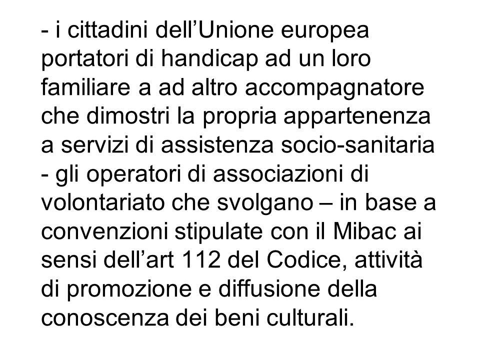 - i cittadini dellUnione europea portatori di handicap ad un loro familiare a ad altro accompagnatore che dimostri la propria appartenenza a servizi d