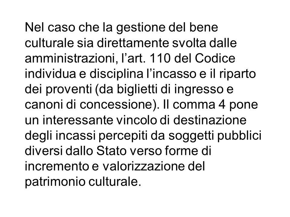 Nel caso che la gestione del bene culturale sia direttamente svolta dalle amministrazioni, lart. 110 del Codice individua e disciplina lincasso e il r